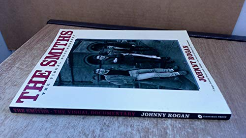 The Smiths: The Visual Documentary (9780711933378) by Rogan, Johnny