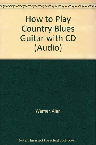 How to Play Country Blues Guitar: Warner, Alan