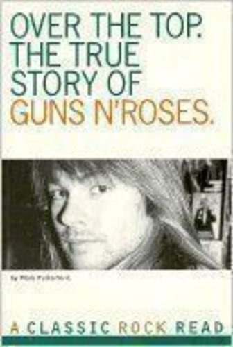 9780711952225: Over the Top: The True Story of Guns N' Roses (Classic rock reads)