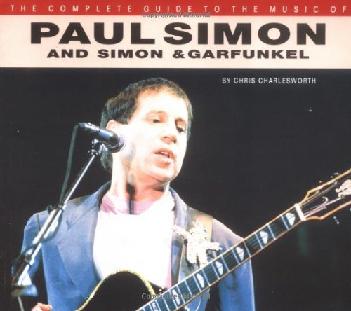 9780711955974: Paul Simon and Simon: Garfunkel (Complete Guide to the Music Of...)