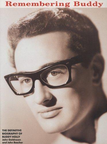 Remembering Buddy : The Definitive Biography of Buddy Holly: John Goldrosen; John Beecher