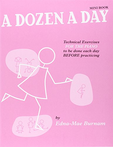 A dozen a day. Technical exercises for the piano to be done each day before practicing.: Burnam,...