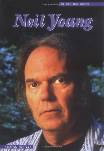 Neil Young: In His Own Words (In Their Own Words): Heatley, Michael, Young, Neil