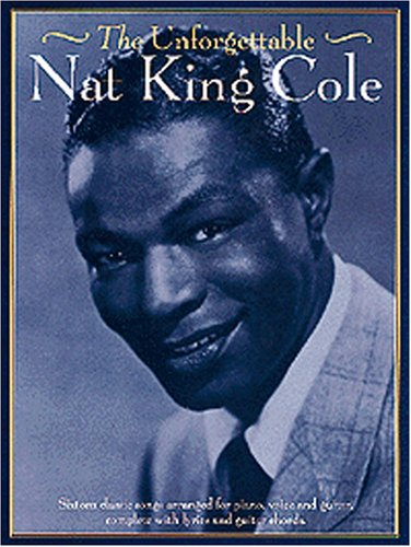 The Unforgettable Nat King Cole (Piano and Voice, with Guitar chord ...