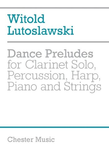 Dance Preludes for Clarinet Solo, Percussion, Harp: Lutoslawski, Witold