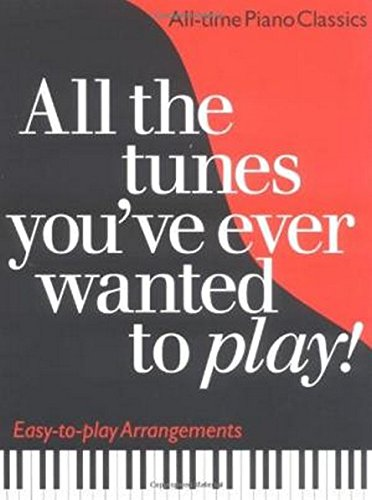 9780711976627: All the Tunes You've Ever Wanted to Play: All-time Piano Classics : Easy-to-play Arrangements (All the Tunes Piano Music)