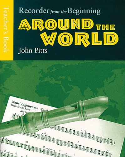 Recorder from the Beginning: Around the World - Teacher's Book (9780711976900) by John Pitts