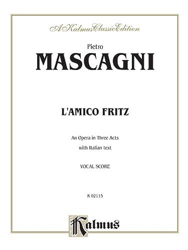 9780711978324: L'amico Fritz (An Opera in Three Acts): Vocal Score (Italian Language Edition), Vocal Score (Kalmus Edition) (Italian Edition)