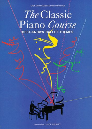 The Classic Piano Course: Best-Known Ballet Themes (9780711983816) by Carol Barratt