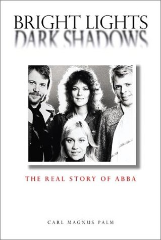 Bright lights, dark shadows. The real story of ABBA.