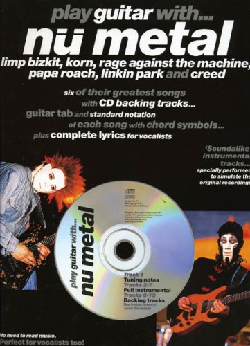 "9780711988729: Play Guitar With... Nu Metal: ""Limp Bizkit"", ""Korn"", ""Rage Against the Machine"", ""Papa Roach"", ""Linkin Park"" and ""Creed"" : Six of Their Greatest Songs ... ... Plus Complete Lyrics for Vocalists"