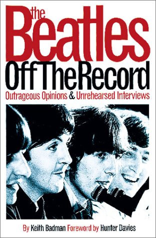 The Beatles Off the Record: Outrageous Opinions & Unrehearsed Interviews (v. 1) (0711990093) by Badman, Keith