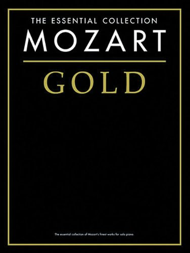 Mozart Gold: The Essential Collection (Essential Collections): Wolfgang Amadeus Mozart