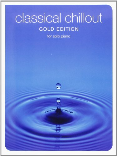 9780711998421: Classical Chillout Gold Edition for Solo Piano: For Solo Piano