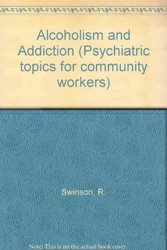 Alcoholism and Addiction: Swinson, R.P. & Eaves, Derek