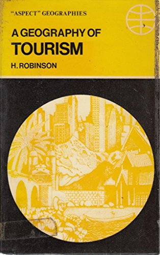 "A GEOGRAPHY OF TOURISM. [""Aspect"" Geographies]: Robinson, H."