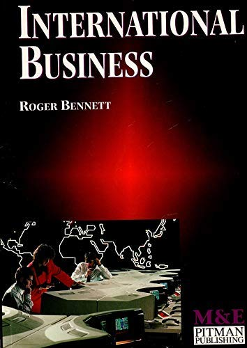 International Business: Economic, Political, Legal & Cultural Influences (M & E Handbook Series) (0712110585) by Roger Bennett