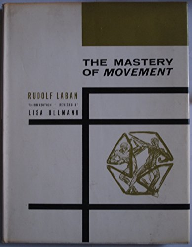 The mastery of movement: Laban, Rudolf von, and Ullmann, Lisa