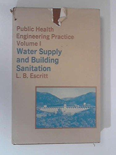 Public Health Engineering Practice, Volume I: Water Supply and Building Sanitation: Escritt, L.B.