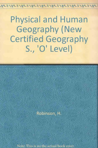 9780712116756: 'PHYSICAL AND HUMAN GEOGRAPHY (NEW CERTIFIED GEOGRAPHY S., 'O' LEVEL)'