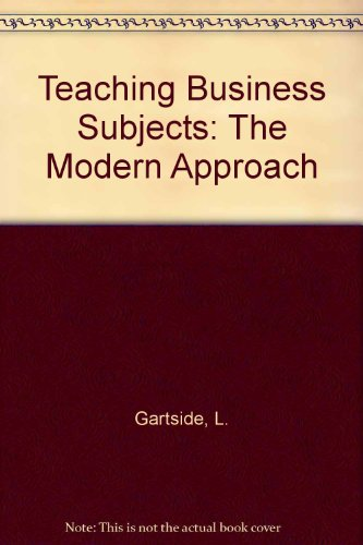 Teaching business subjects: The modern approach (0712120092) by Gartside, L