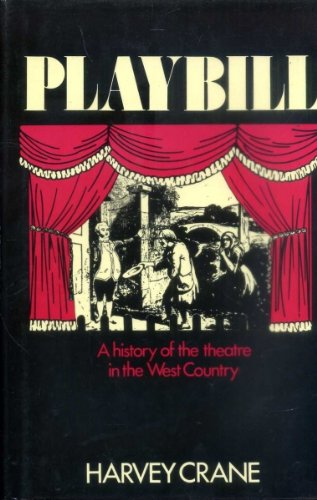 PLAYBILL - A History of the theatre in the West Country.