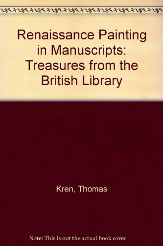 9780712300162: Renaissance Painting in Manuscripts: Treasures from the British Library