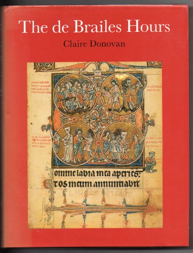 The De Brailes Hours: Shaping the Book of Hours in Thirteenth-Century Oxford: Donovan, Claire