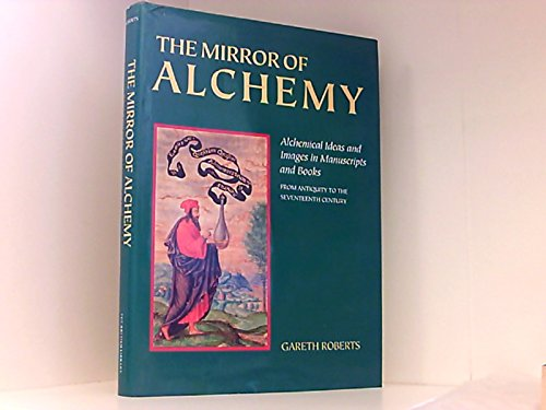 The Mirror of Alchemy: Alchemical Ideas and Images in Manuscripts and Books: Roberts, Gareth