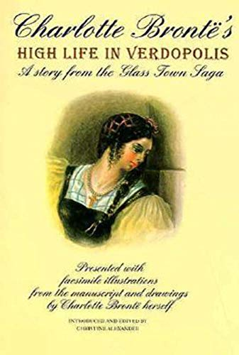 Charlotte Bronte's High Life in Verdopolis : Brontë, Charlotte -Edited