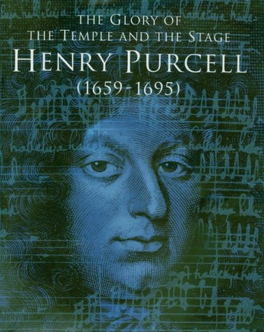 The Glory of the Temple and the Stage. Henry Purcell (1659-1695).: Catalogue of the Exhibition: