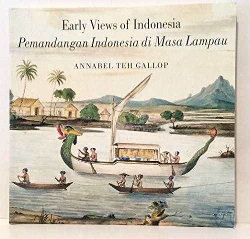 Early Views of Indonesia. Drawings from the British Library. Pemandangan Indonesia Di Masa Lampau. ...