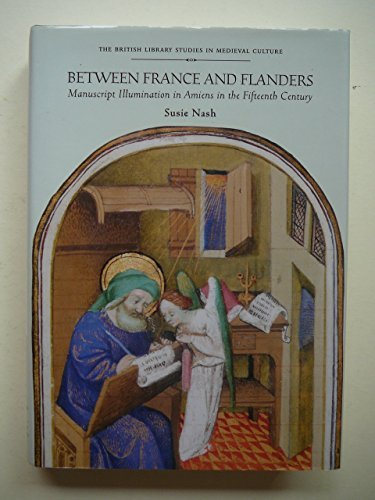 9780712304856: Between France and Flanders : Manuscript Illumination in Amiens in the Fifteenth Century