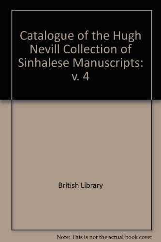 9780712306416: Catalogue of the Nevill Collection of Sinhalese Manuscripts: v. 4