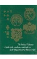 9780712306607: The British Library Guide to the Catalogues and Indexes of the Department of Manuscripts (The British Library Studies in the History of the Book Series)
