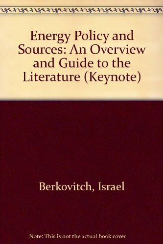 Energy Sources and Policy, An Overview and Guide to the Literature: Berkovitch, Israel