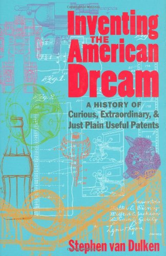 9780712308939: Inventing the American Dream : A History of Curious, Extraordinary, and Just Plain Useful Patents