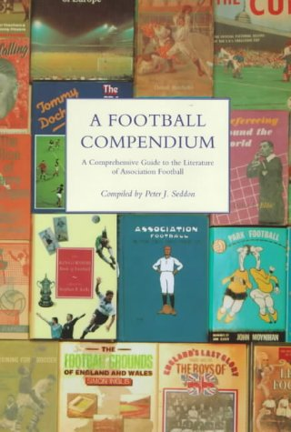 9780712310758: A Football Compendium: A Comprehensive Guide to the Literature of Association Football