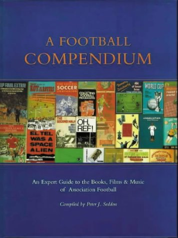 9780712311182: A Football Compendium: A Comprehensive Guide to the Books, Film, and Music of Association Football