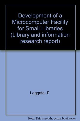 Development of a Microcomputer Facility for Small Libraries.: Leggate, Peter