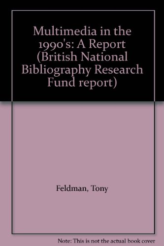 Multimedia in the 1990's: A Report (British National Bibliography Research Fund report) (0712332588) by Tony Feldman