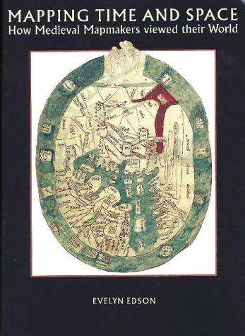 9780712345361: Mapping Time and Space: How Medieval Mapmakers Viewed Their World (British Library Studies in Map History)