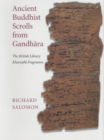 ANCIENT BUDDHIST SCROLLS FROM GANDHARA: THE BRITISH LIBRARY KHAROSTHI FRAGMENTS: Salomon, Richard