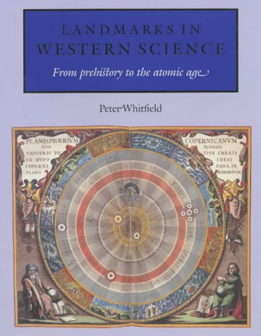 Landmarks in Western Science: From Prehistory to the Atomic Age: Peter Whitfield