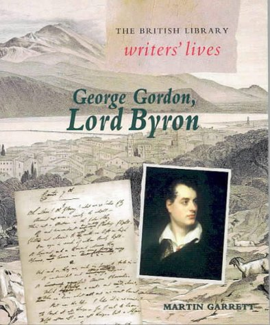 9780712346573: George Gordon, Lord Byron (British Library Writers' Lives) by Martin Garrett (2000-04-15)