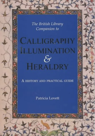 9780712346801: The British Library Companion to Calligraphy, Illumination and Heraldry: A History and Practical Guide