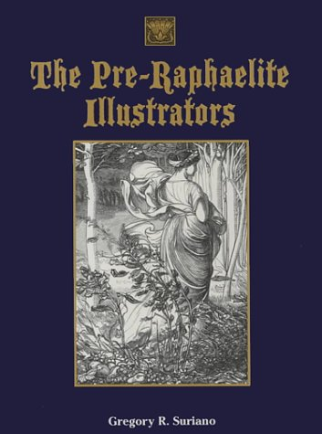 9780712346818: The Pre-Raphaelite Illustrators: The Published Graphic Art of the English Pre-Raphaelites and Their Associates With Critical Biographical Essays and Illustrated Catalogues of the