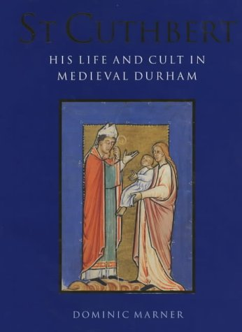 ST CUTHBERT - His Life And Cult In Medieval Durham