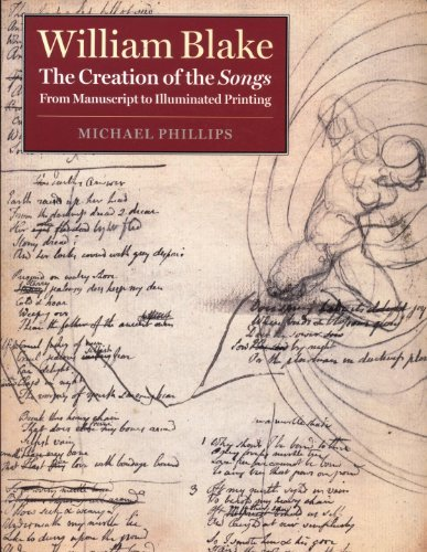 William Blake: the Creaton of the Songs, From Manuscript to Illuminated Printing (0712346902) by Michael Phillips