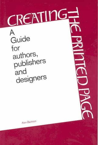 Creating the Printed Page: A Guide for Authors, Publishers, & Designers: Bartram, Alan